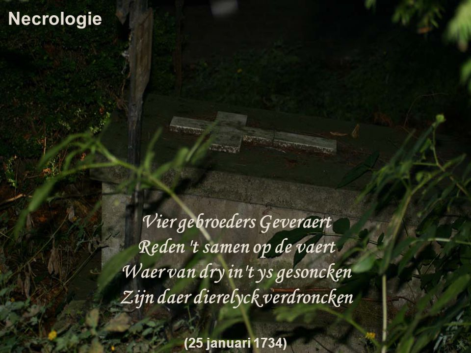 Necrologie Vier gebroeders Geveraert Reden t samen op de vaert Waer van dry in t ys gesoncken Zijn daer dierelyck verdroncken (25 januari 1734)