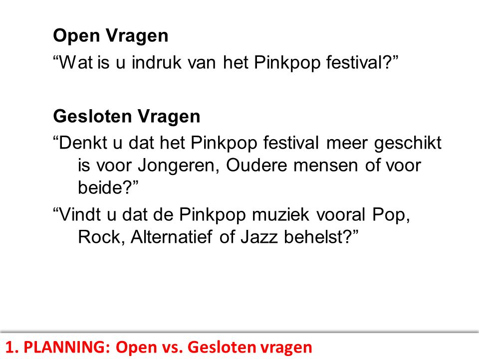Open Vragen Wat is u indruk van het Pinkpop festival Gesloten Vragen.