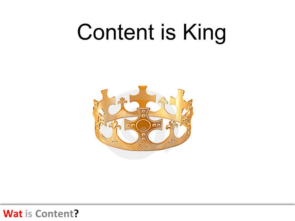 Content is King Wat is Content