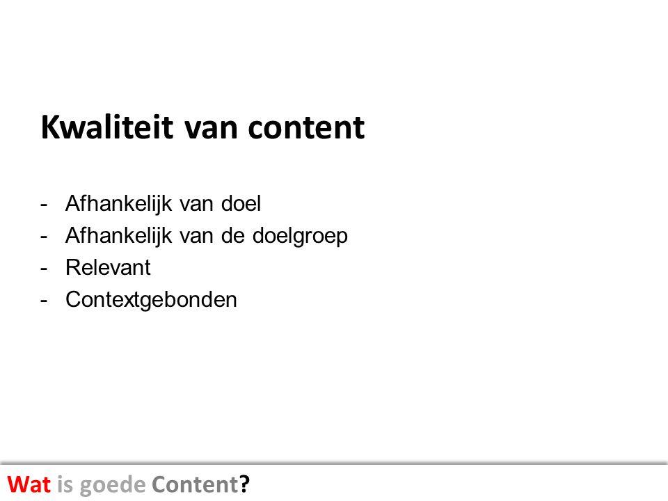 Kwaliteit van content Wat is goede Content Afhankelijk van doel