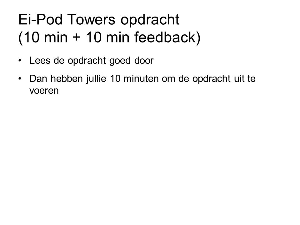 Ei-Pod Towers opdracht (10 min + 10 min feedback)