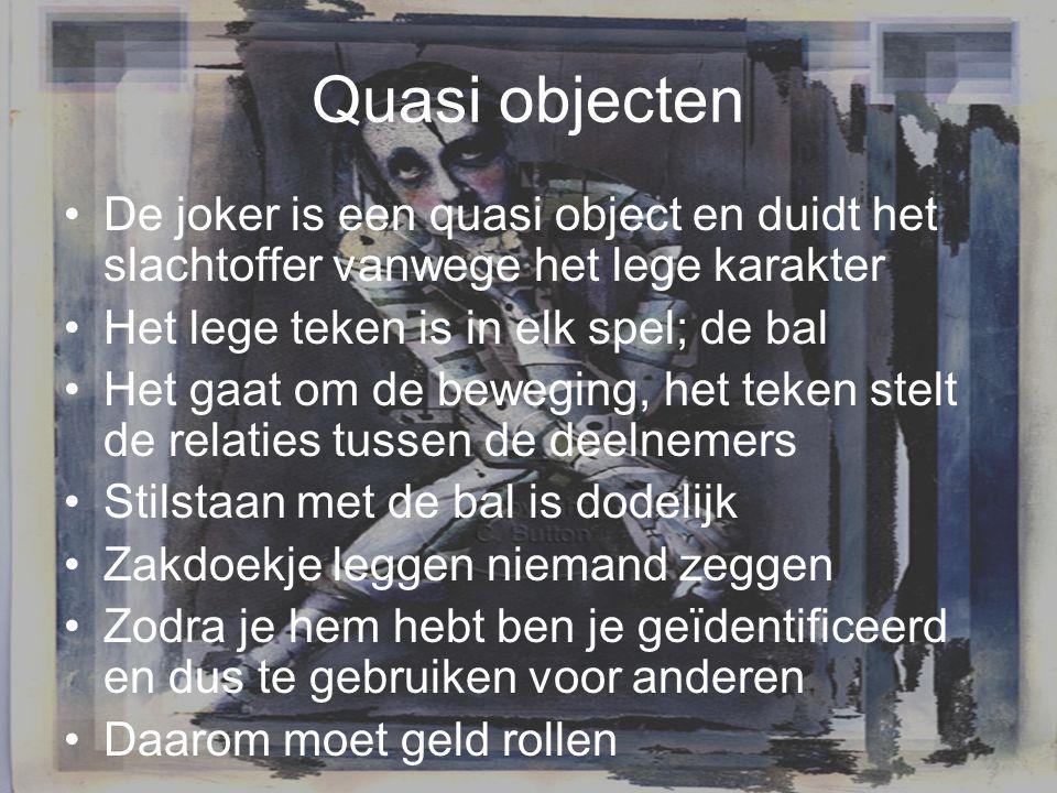 Quasi objecten De joker is een quasi object en duidt het slachtoffer vanwege het lege karakter. Het lege teken is in elk spel; de bal.