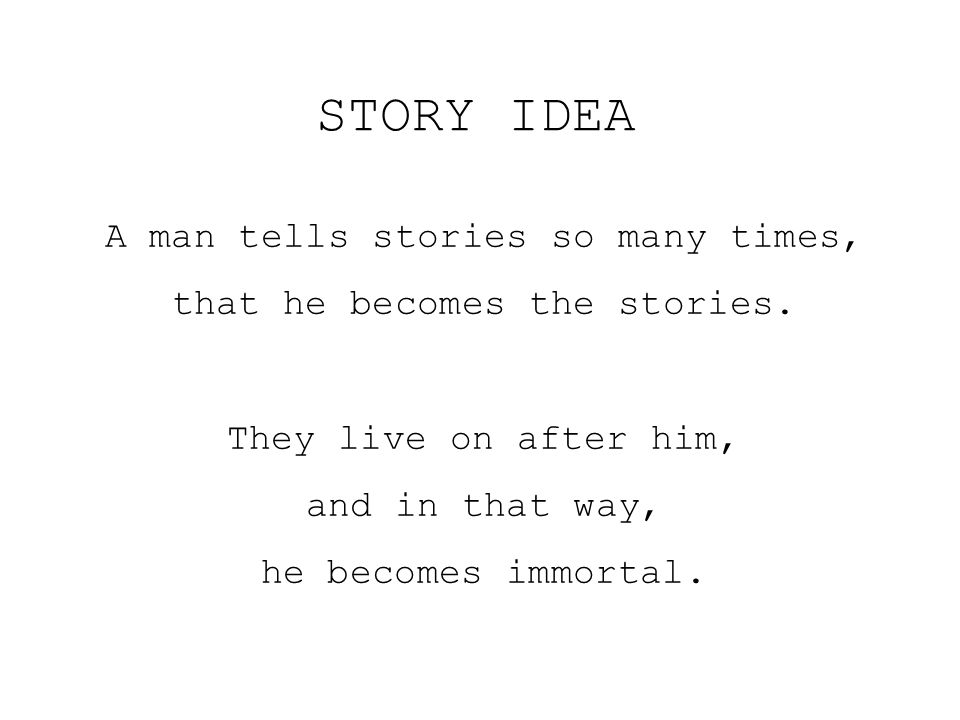 STORY IDEA A man tells stories so many times,