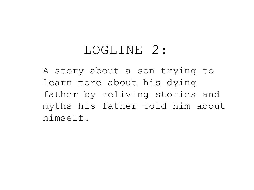 LOGLINE 2: A story about a son trying to learn more about his dying father by reliving stories and myths his father told him about himself.