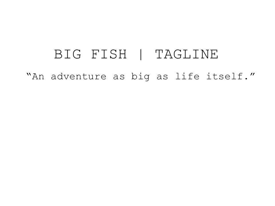 BIG FISH | TAGLINE An adventure as big as life itself.