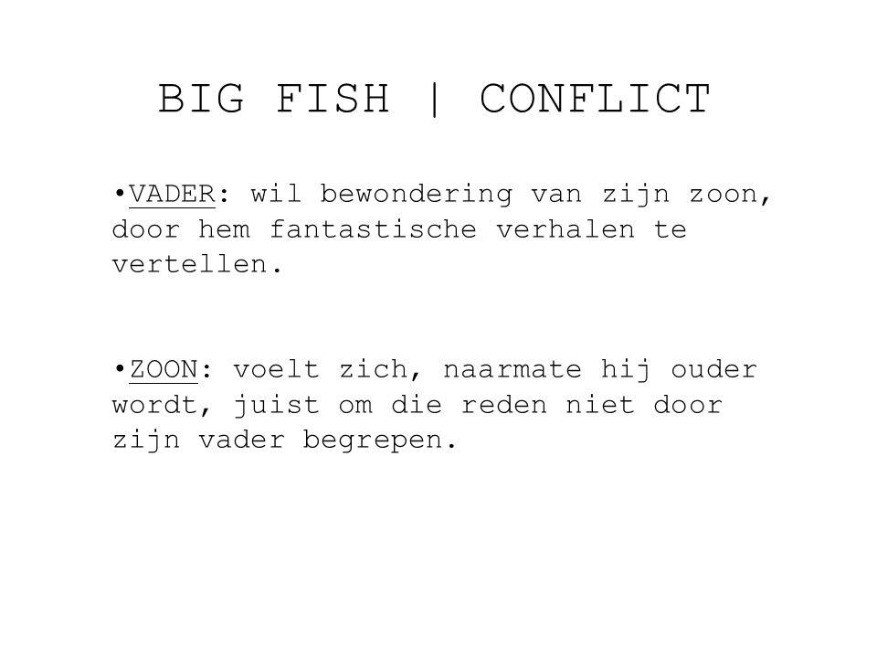 BIG FISH | CONFLICT VADER: wil bewondering van zijn zoon, door hem fantastische verhalen te vertellen.