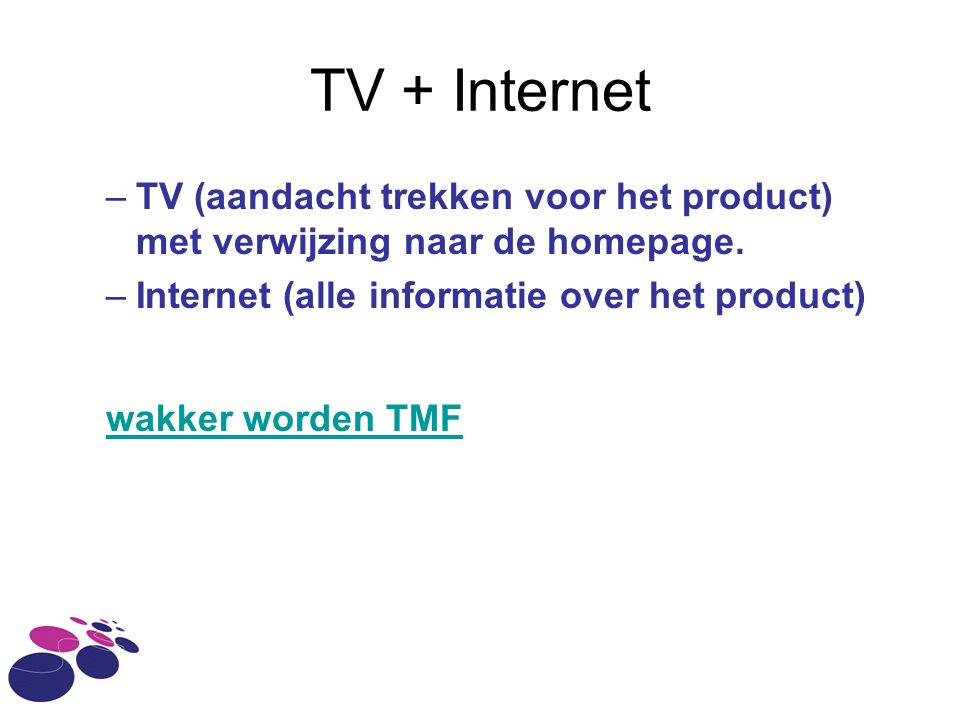 TV + Internet TV (aandacht trekken voor het product) met verwijzing naar de homepage. Internet (alle informatie over het product)
