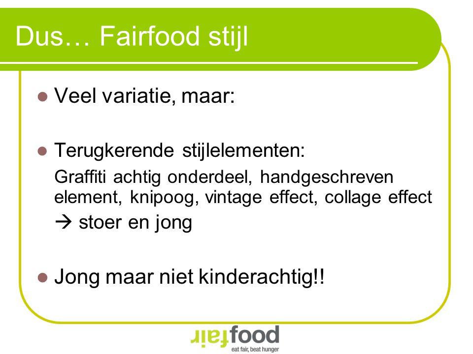Dus… Fairfood stijl Veel variatie, maar: Jong maar niet kinderachtig!!