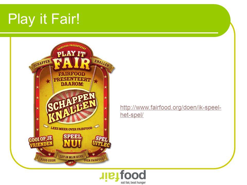 Play it Fair! http://www.fairfood.org/doen/ik-speel-het-spel/
