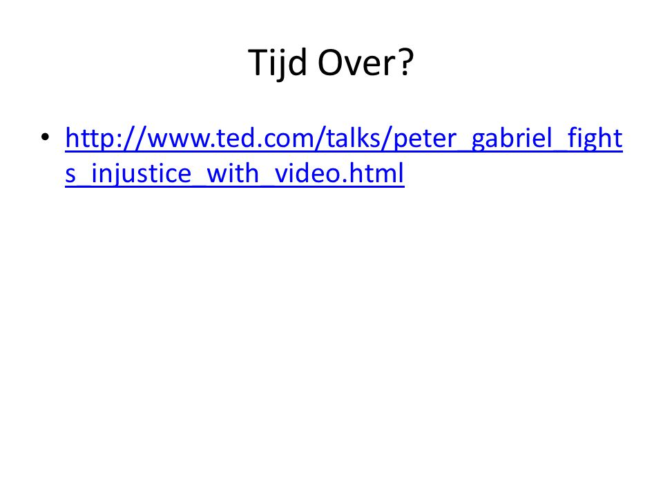 Tijd Over http://www.ted.com/talks/peter_gabriel_fights_injustice_with_video.html
