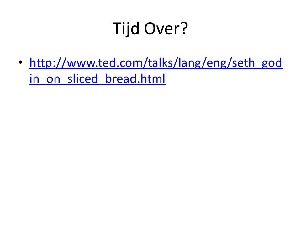 Tijd Over http://www.ted.com/talks/lang/eng/seth_godin_on_sliced_bread.html