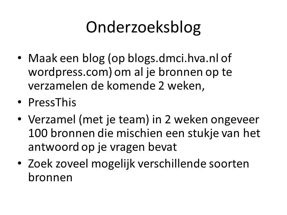 Onderzoeksblog Maak een blog (op blogs.dmci.hva.nl of wordpress.com) om al je bronnen op te verzamelen de komende 2 weken,