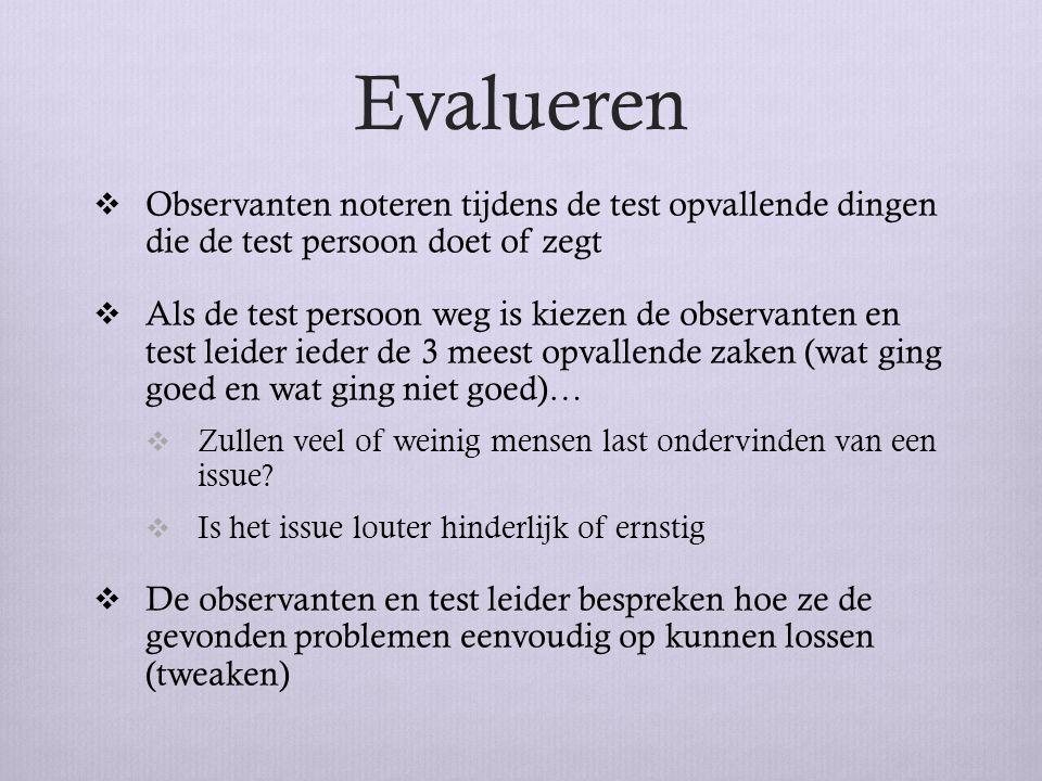 Evalueren Observanten noteren tijdens de test opvallende dingen die de test persoon doet of zegt.