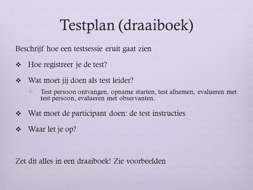 Testplan (draaiboek) Beschrijf hoe een testsessie eruit gaat zien