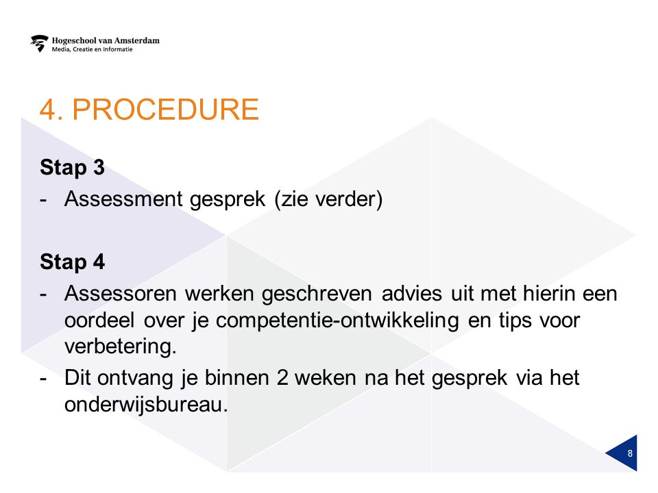 4. PROCEDURE Stap 3 Assessment gesprek (zie verder) Stap 4