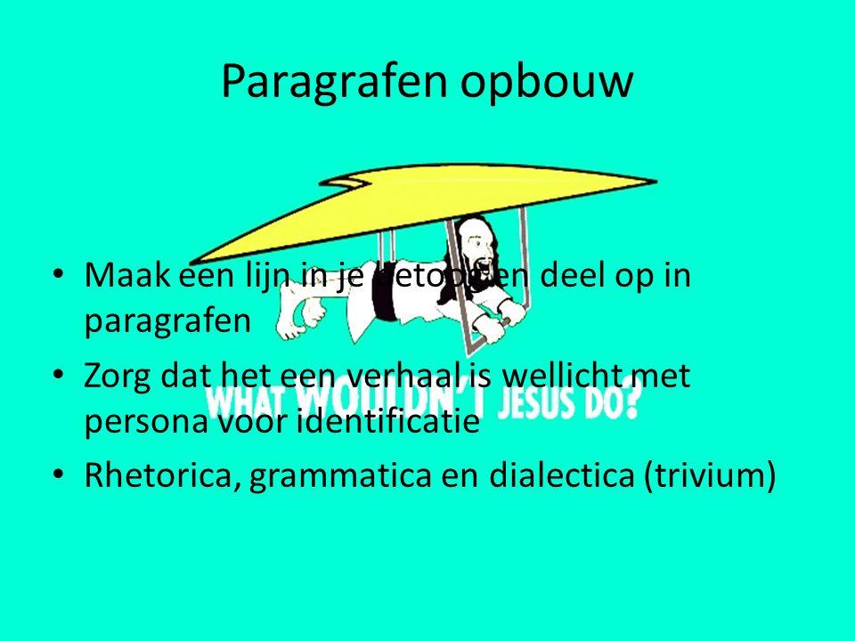 Paragrafen opbouw Maak een lijn in je betoog en deel op in paragrafen