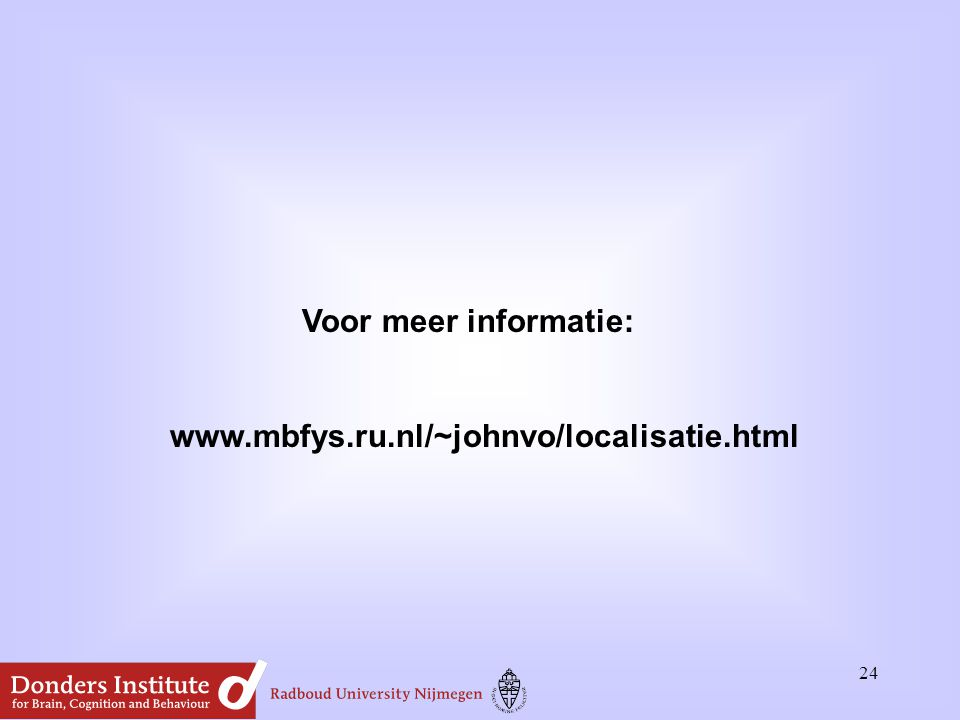 Voor meer informatie: www.mbfys.ru.nl/~johnvo/localisatie.html