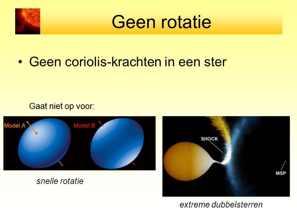 Geen rotatie Geen coriolis-krachten in een ster Gaat niet op voor: