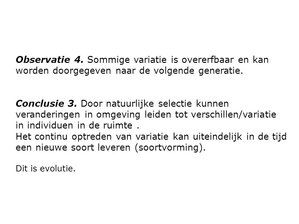 Observatie 4. Sommige variatie is overerfbaar en kan worden doorgegeven naar de volgende generatie.