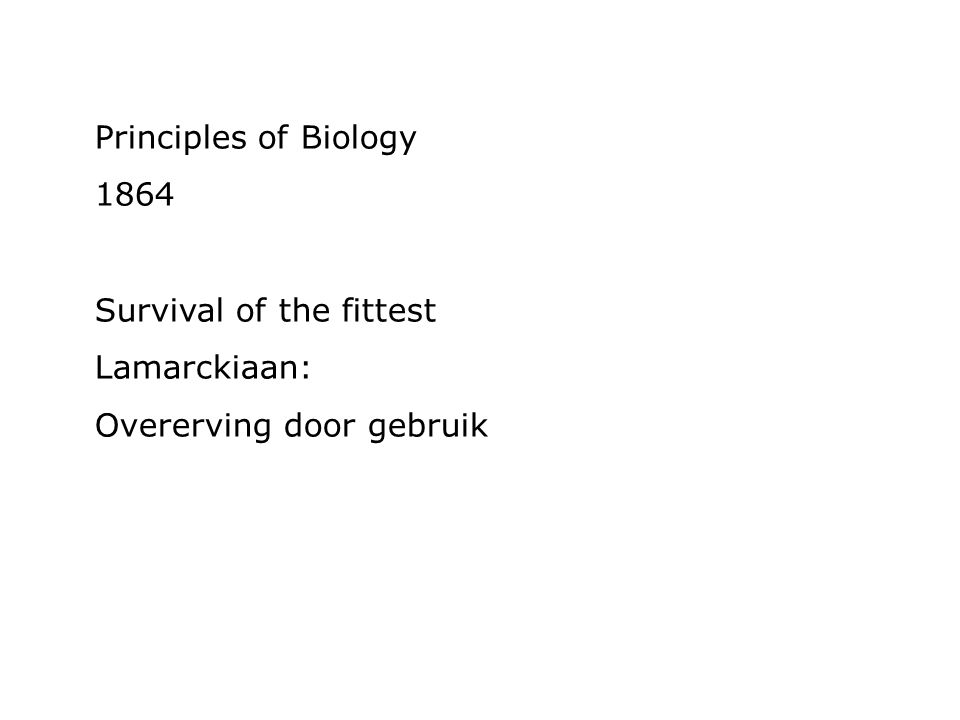 Principles of Biology 1864 Survival of the fittest Lamarckiaan: Overerving door gebruik