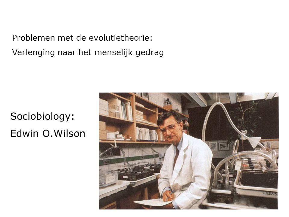 Sociobiology: Edwin O.Wilson Problemen met de evolutietheorie:
