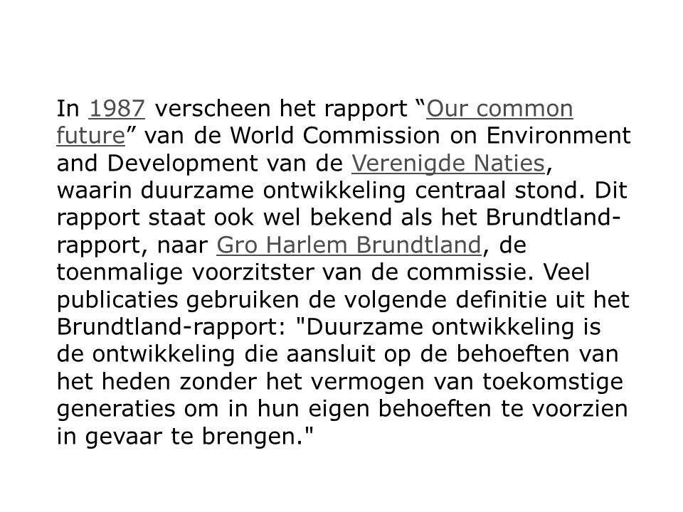 In 1987 verscheen het rapport Our common future van de World Commission on Environment and Development van de Verenigde Naties, waarin duurzame ontwikkeling centraal stond.