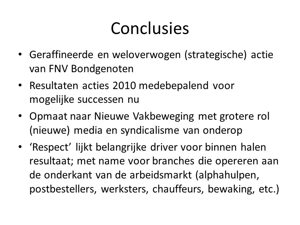 Conclusies Geraffineerde en weloverwogen (strategische) actie van FNV Bondgenoten. Resultaten acties 2010 medebepalend voor mogelijke successen nu.