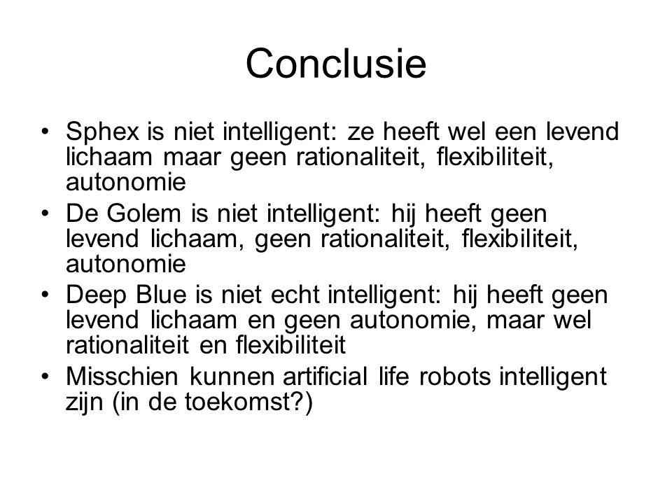 Conclusie Sphex is niet intelligent: ze heeft wel een levend lichaam maar geen rationaliteit, flexibiliteit, autonomie.