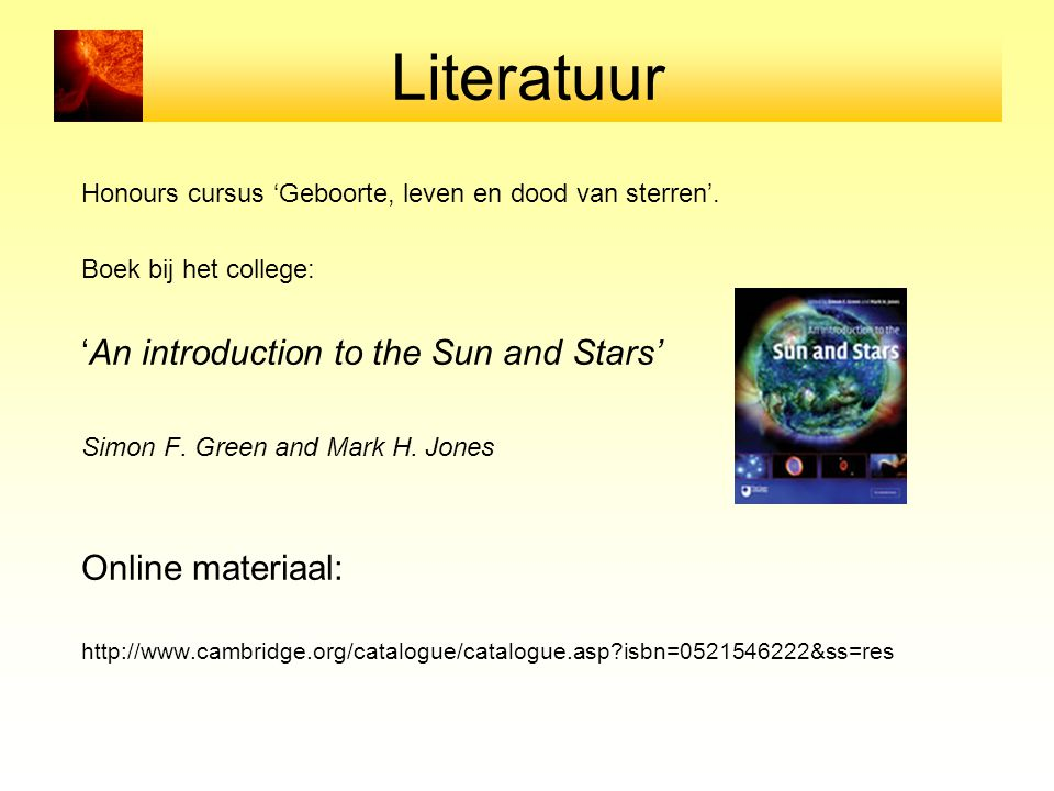 Literatuur 'An introduction to the Sun and Stars' Online materiaal: