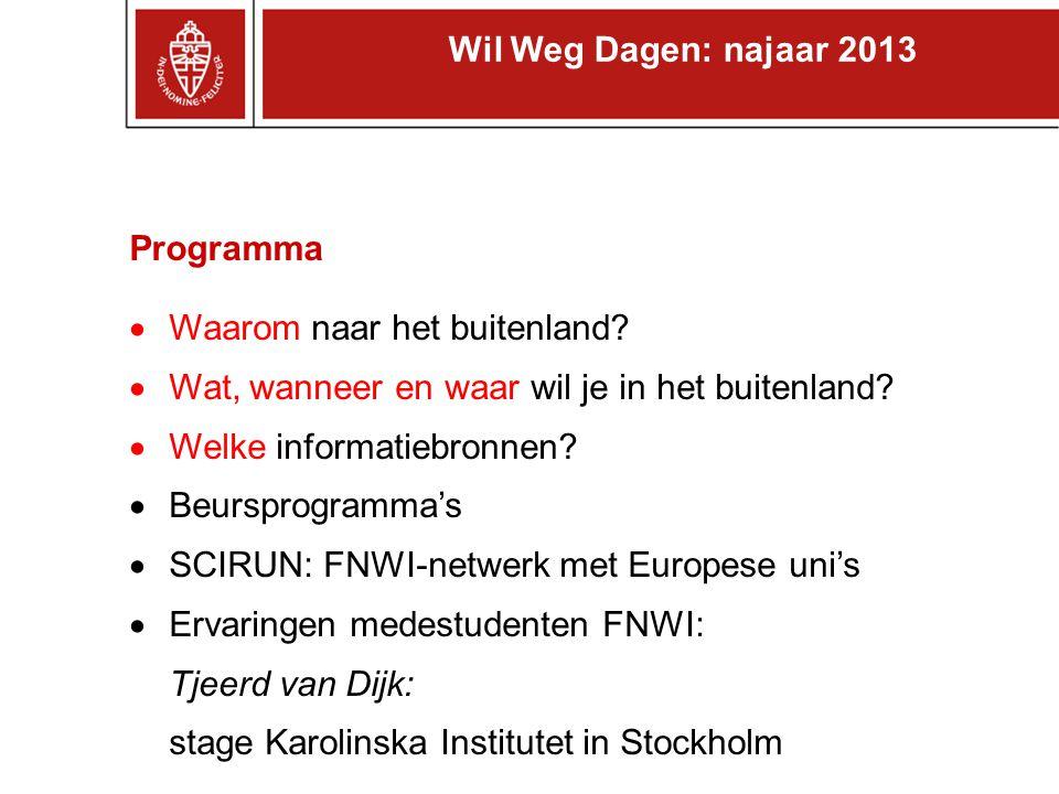 Wil Weg Dagen: najaar 2013 Programma. Waarom naar het buitenland Wat, wanneer en waar wil je in het buitenland