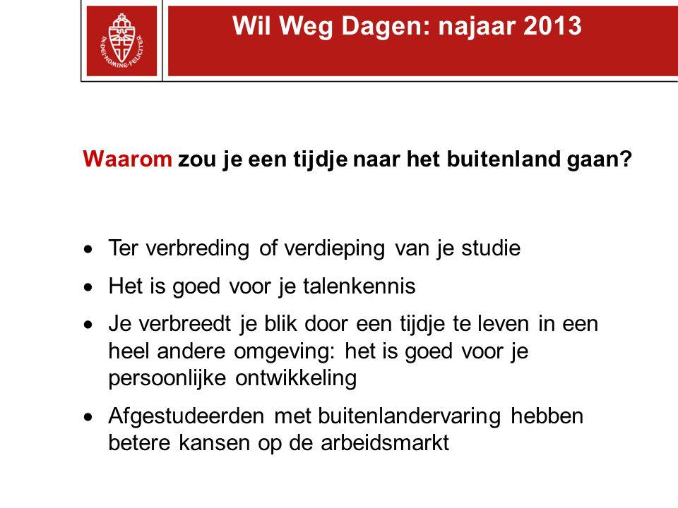 Wil Weg Dagen: najaar 2013 Waarom zou je een tijdje naar het buitenland gaan Ter verbreding of verdieping van je studie.