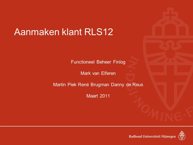 Aanmaken klant RLS12 Functioneel Beheer Finlog Mark van Elferen Martin Piek René Brugman Danny de Reus Maart 2011