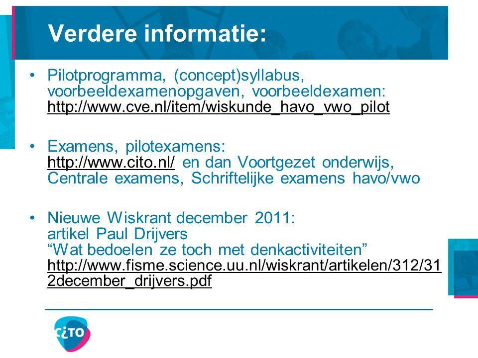 Verdere informatie: Pilotprogramma, (concept)syllabus, voorbeeldexamenopgaven, voorbeeldexamen: http://www.cve.nl/item/wiskunde_havo_vwo_pilot.