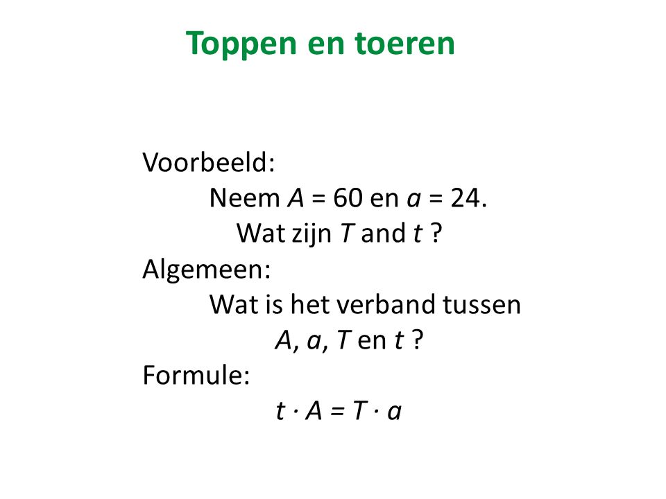 Toppen en toeren Voorbeeld: Neem A = 60 en a = 24. Wat zijn T and t