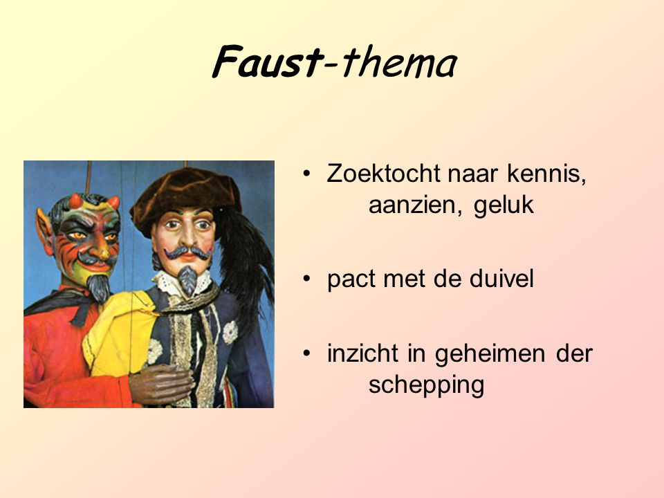 Faust-thema Zoektocht naar kennis, aanzien, geluk pact met de duivel