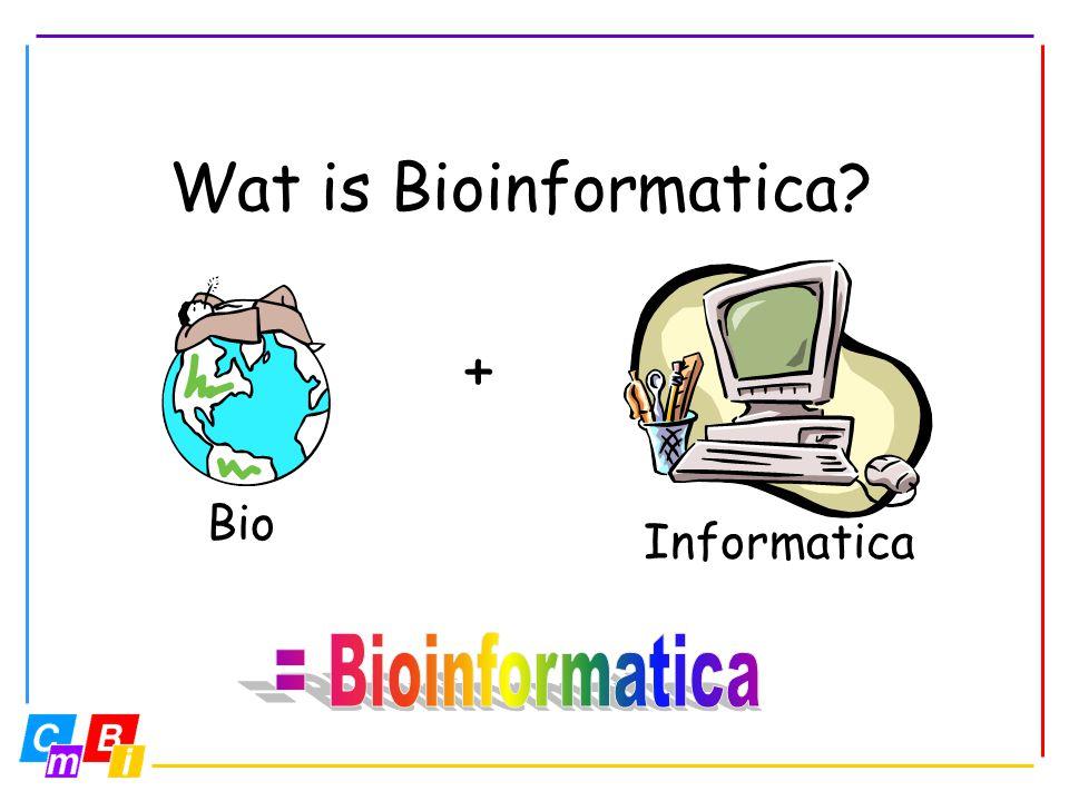 Wat is Bioinformatica Informatica + Bio = Bioinformatica