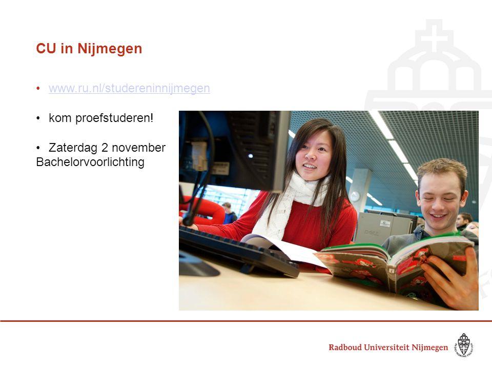 CU in Nijmegen www.ru.nl/studereninnijmegen kom proefstuderen!