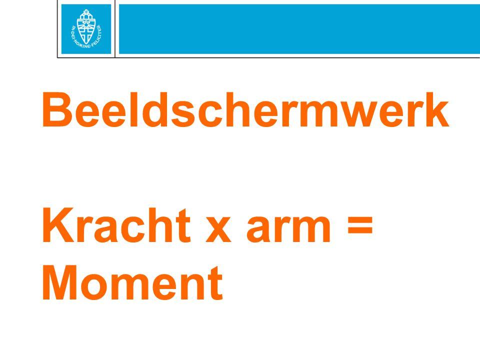 Beeldschermwerk Kracht x arm = Moment