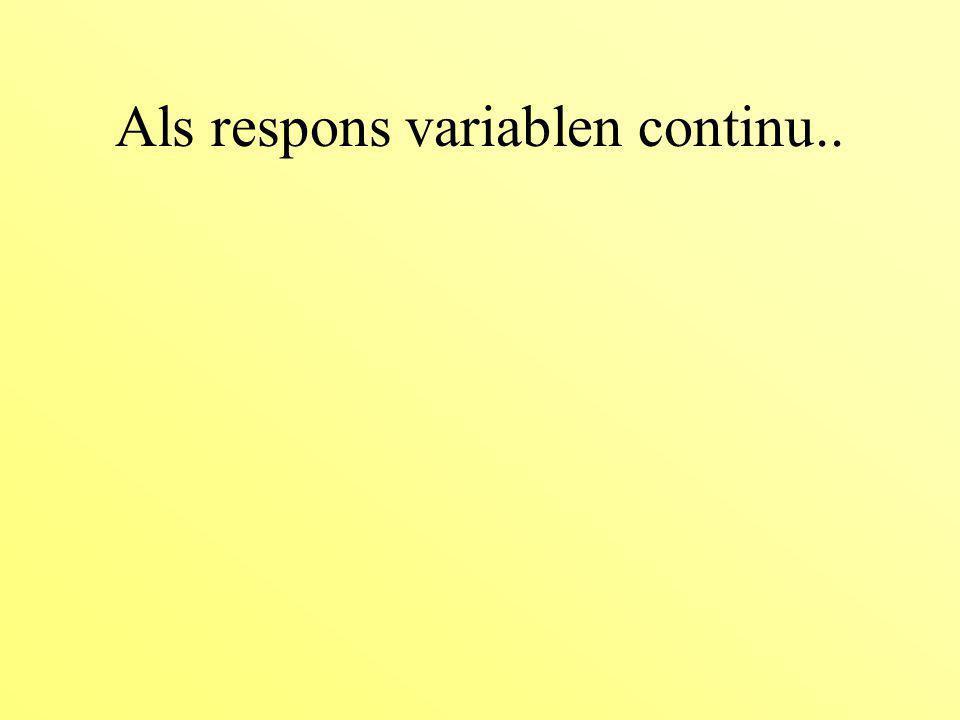 Als respons variablen continu..