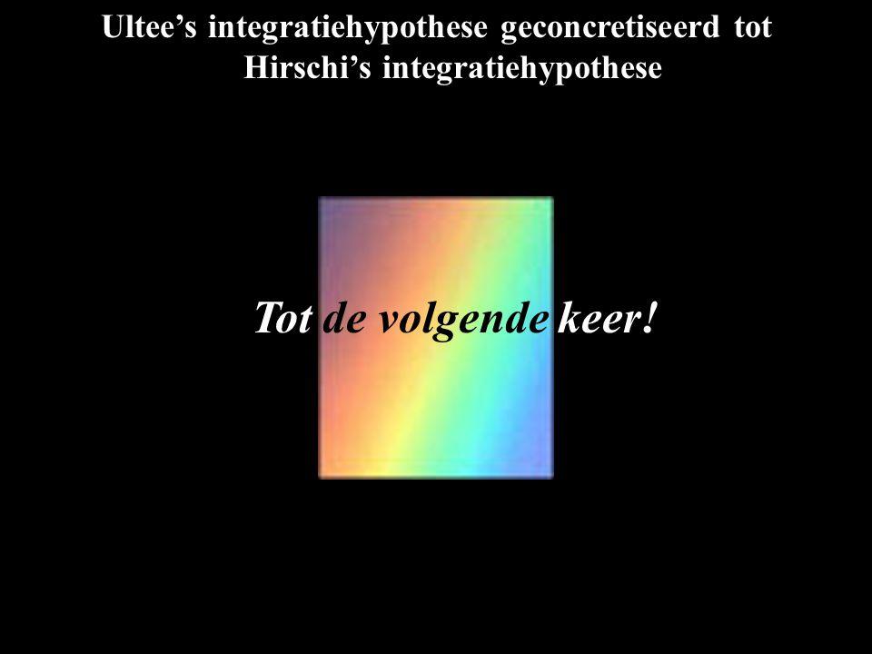 Ultee's integratiehypothese geconcretiseerd tot Hirschi's integratiehypothese