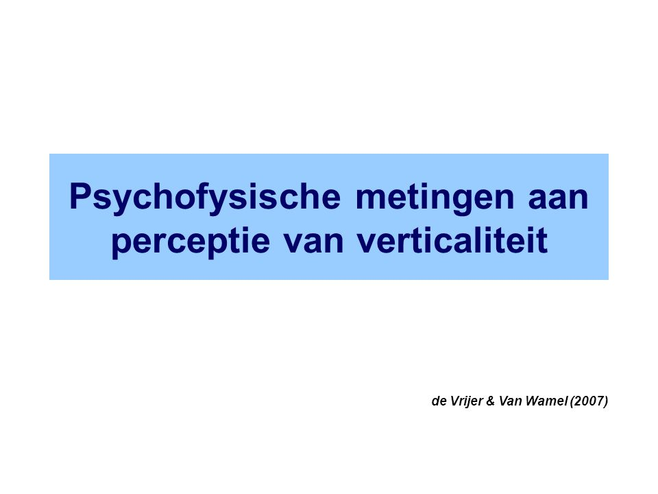 Psychofysische metingen aan perceptie van verticaliteit