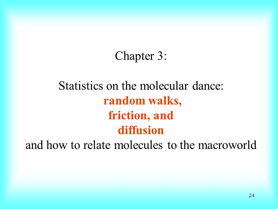Chapter 3: Statistics on the molecular dance: random walks, friction, and diffusion and how to relate molecules to the macroworld
