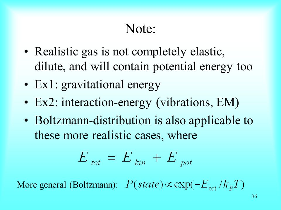 Note: Realistic gas is not completely elastic, dilute, and will contain potential energy too. Ex1: gravitational energy.