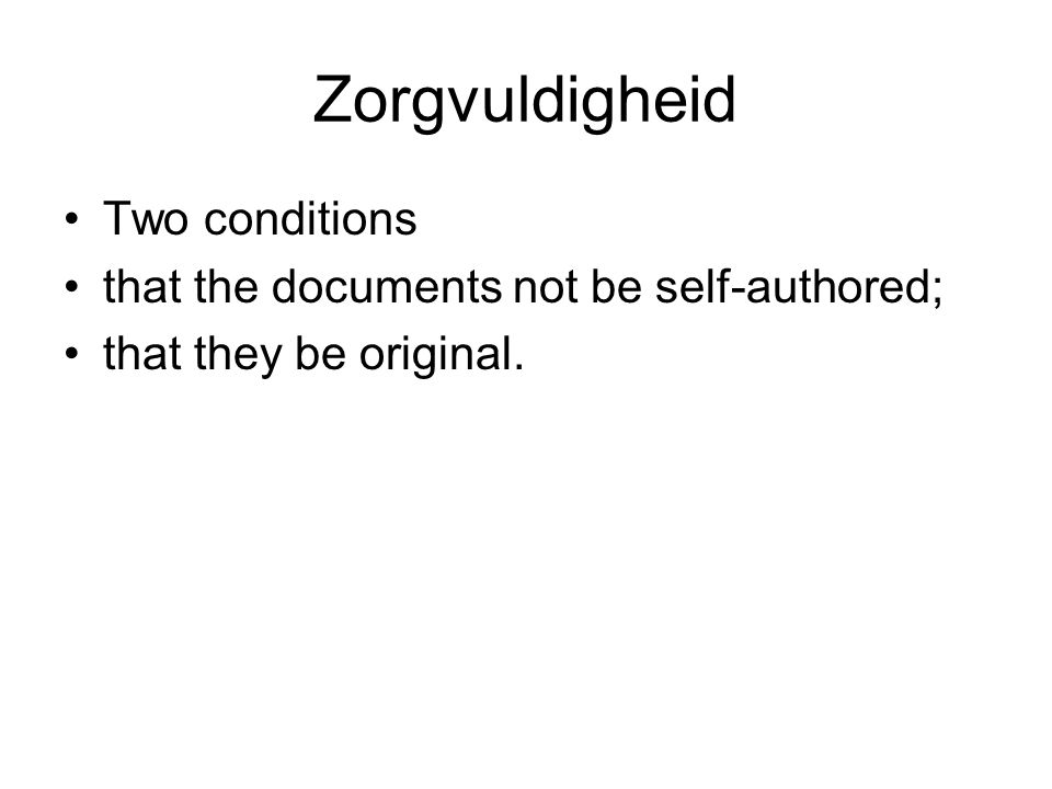 Zorgvuldigheid Two conditions that the documents not be self-authored;