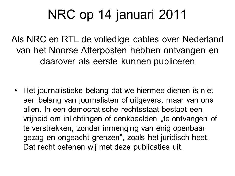 NRC op 14 januari 2011 Als NRC en RTL de volledige cables over Nederland van het Noorse Afterposten hebben ontvangen en daarover als eerste kunnen publiceren