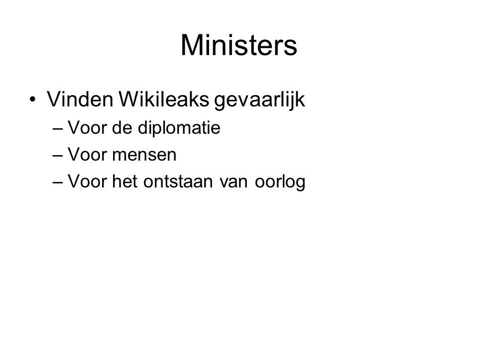 Ministers Vinden Wikileaks gevaarlijk Voor de diplomatie Voor mensen