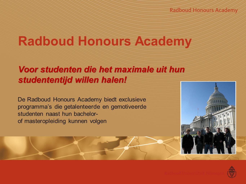 Radboud Honours Academy Voor studenten die het maximale uit hun studententijd willen halen!