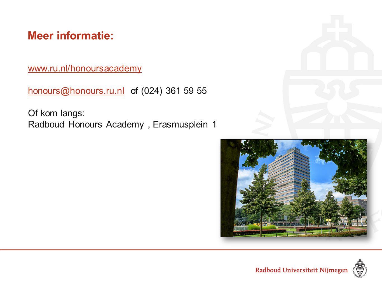 Meer informatie: www.ru.nl/honoursacademy honours@honours.ru.nl of (024) 361 59 55 Of kom langs: Radboud Honours Academy , Erasmusplein 1