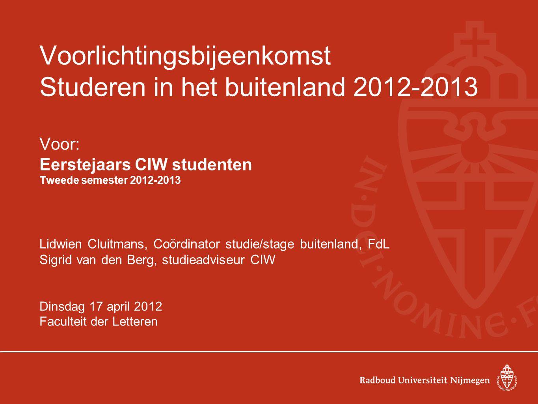 Voorlichtingsbijeenkomst Studeren in het buitenland 2012-2013 Voor: Eerstejaars CIW studenten Tweede semester 2012-2013