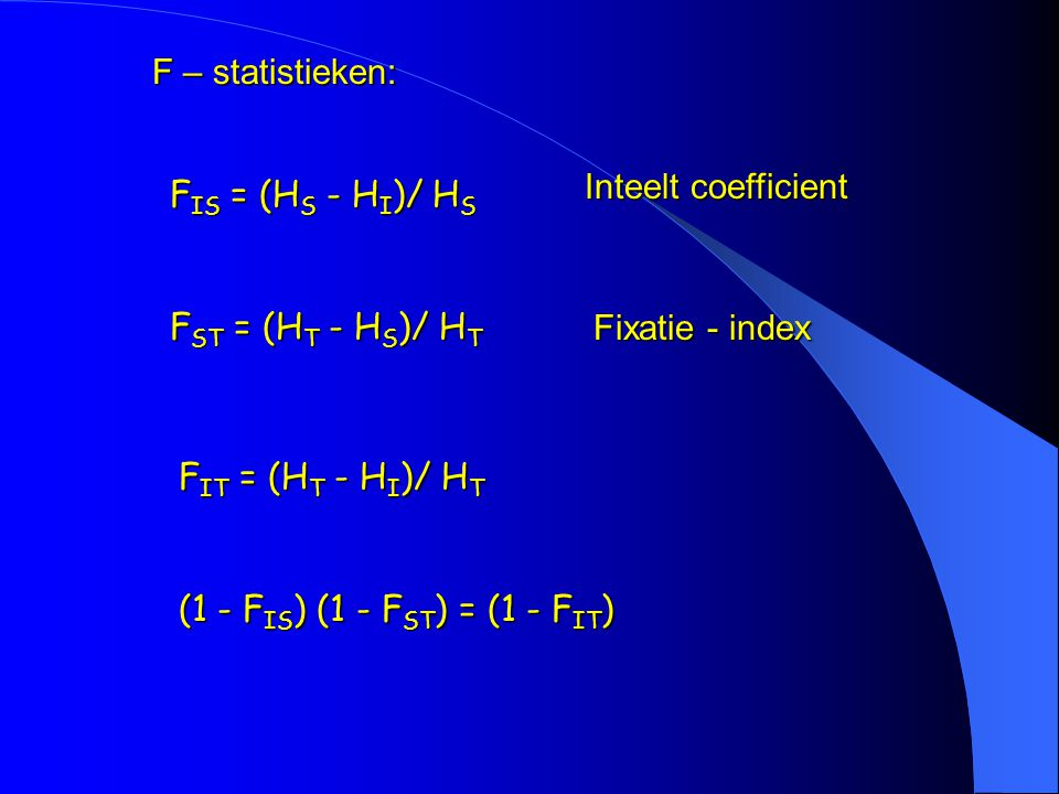 F – statistieken: Inteelt coefficient. FIS = (HS - HI)/ HS. FST = (HT - HS)/ HT. Fixatie - index.